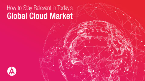 How to Stay Relevant in Today's Global Cloud Market