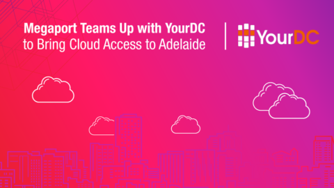Megaport Teams Up with YourDC to Bring Cloud Access to Adelaide