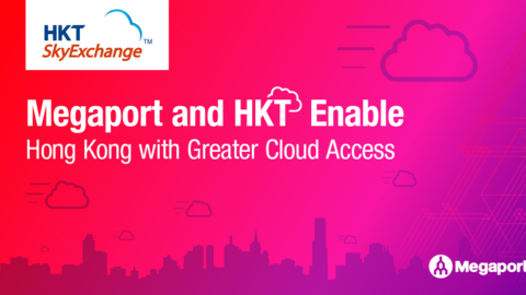 Megaport and HKT Enable Hong Kong with Greater Cloud Access